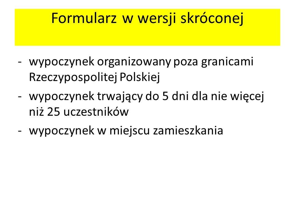 Formularz w wersji skróconej -wypoczynek organizowany poza granicami Rzeczypospolitej Polskiej -wypoczynek trwający do 5 dni dla nie więcej niż 25 ucz