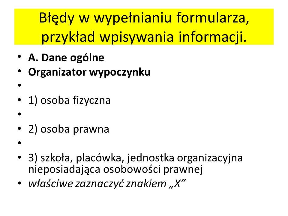 Błędy w wypełnianiu formularza, przykład wpisywania informacji. A. Dane ogólne Organizator wypoczynku 1) osoba fizyczna 2) osoba prawna 3) szkoła, pla