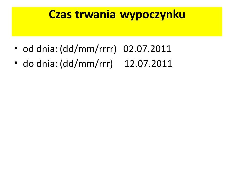 Czas trwania wypoczynku od dnia: (dd/mm/rrrr) 02.07.2011 do dnia: (dd/mm/rrr) 12.07.2011
