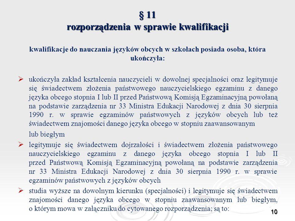 § 11 rozporządzenia w sprawie kwalifikacji kwalifikacje do nauczania języków obcych w szkołach posiada osoba, która ukończyła: ukończyła zakład kształ
