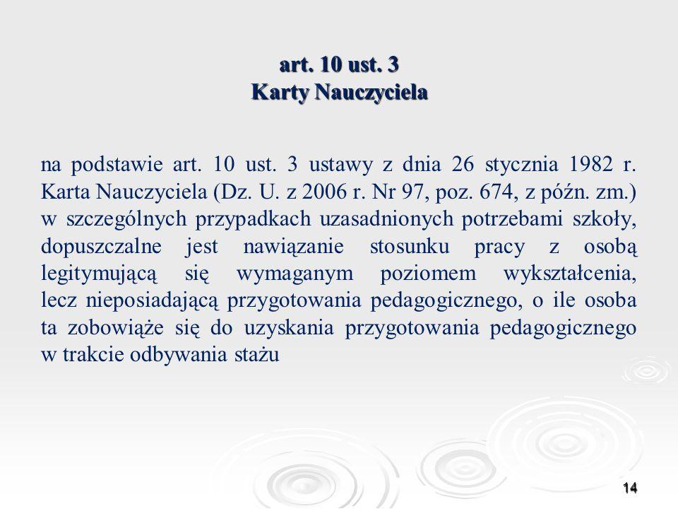 art. 10 ust. 3 Karty Nauczyciela na podstawie art. 10 ust. 3 ustawy z dnia 26 stycznia 1982 r. Karta Nauczyciela (Dz. U. z 2006 r. Nr 97, poz. 674, z