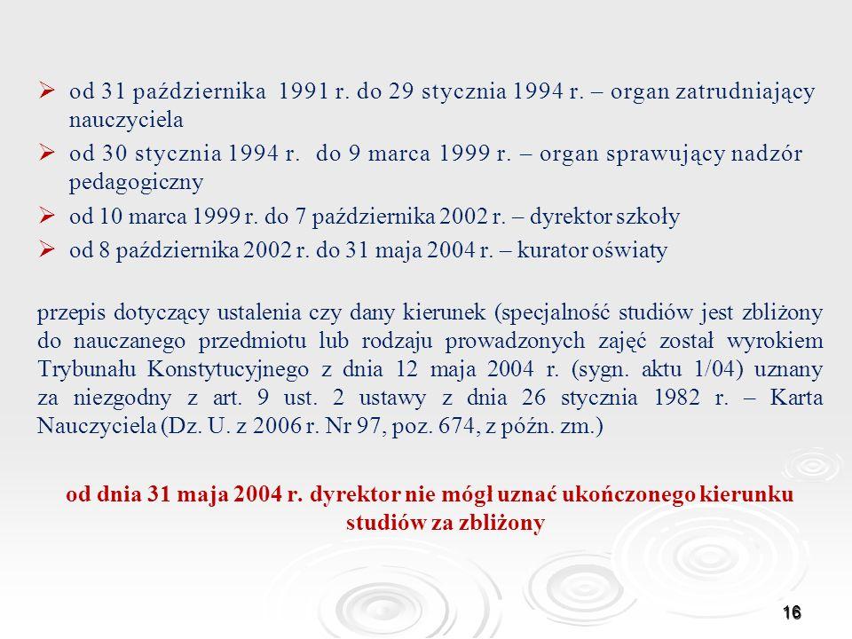 od 31 października 1991 r. do 29 stycznia 1994 r. – organ zatrudniający nauczyciela od 30 stycznia 1994 r. do 9 marca 1999 r. – organ sprawujący nadzó