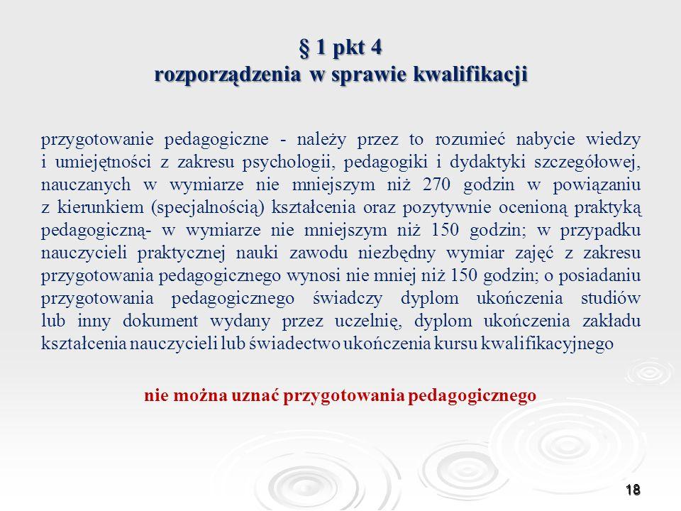 § 1 pkt 4 rozporządzenia w sprawie kwalifikacji przygotowanie pedagogiczne - należy przez to rozumieć nabycie wiedzy i umiejętności z zakresu psycholo