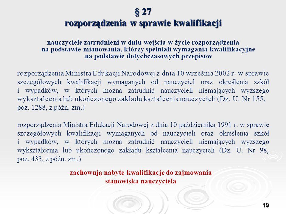 § 27 rozporządzenia w sprawie kwalifikacji nauczyciele zatrudnieni w dniu wejścia w życie rozporządzenia na podstawie mianowania, którzy spełniali wym