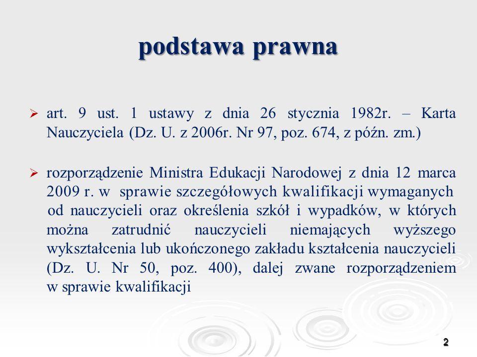 podstawa prawna art. 9 ust. 1 ustawy z dnia 26 stycznia 1982r. – Karta Nauczyciela (Dz. U. z 2006r. Nr 97, poz. 674, z późn. zm.) rozporządzenie Minis