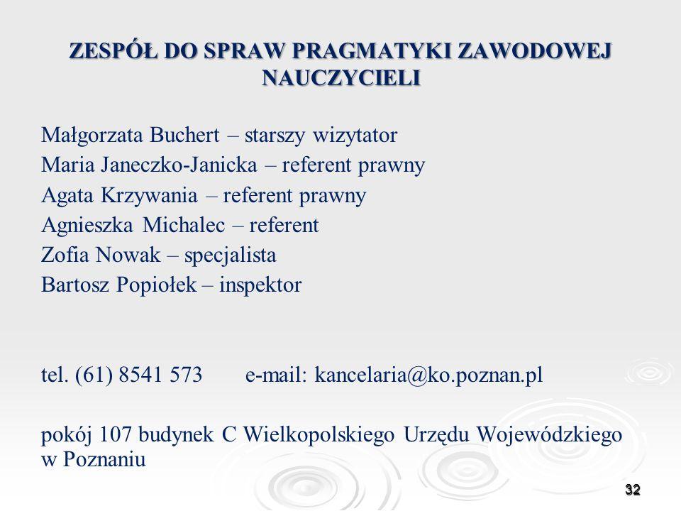 ZESPÓŁ DO SPRAW PRAGMATYKI ZAWODOWEJ NAUCZYCIELI Małgorzata Buchert – starszy wizytator Maria Janeczko-Janicka – referent prawny Agata Krzywania – ref