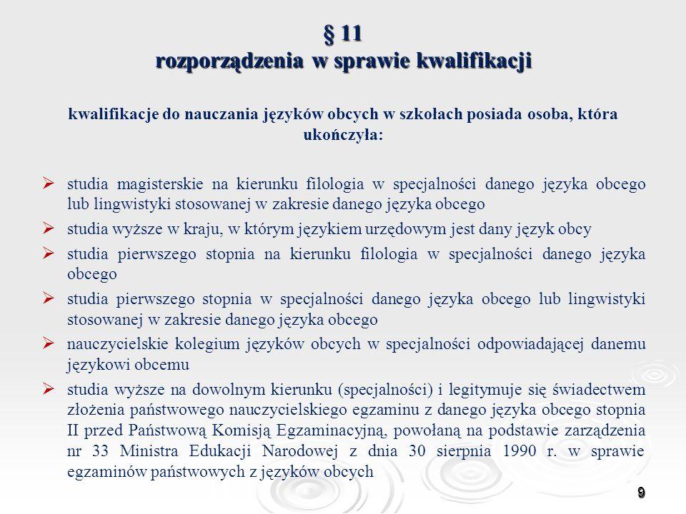 § 11 rozporządzenia w sprawie kwalifikacji kwalifikacje do nauczania języków obcych w szkołach posiada osoba, która ukończyła: studia magisterskie na