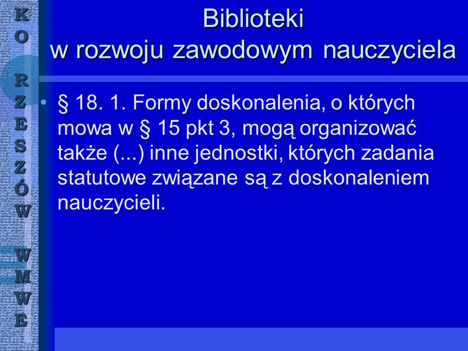 KORZESZÓWWMWE Biblioteki w rozwoju zawodowym nauczyciela § 18.
