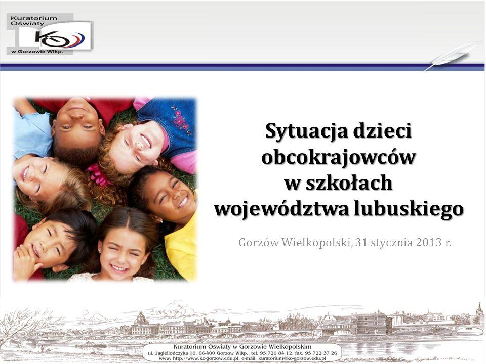 Sytuacja dzieci obcokrajowców w szkołach województwa lubuskiego Gorzów Wielkopolski, 31 stycznia 2013 r.