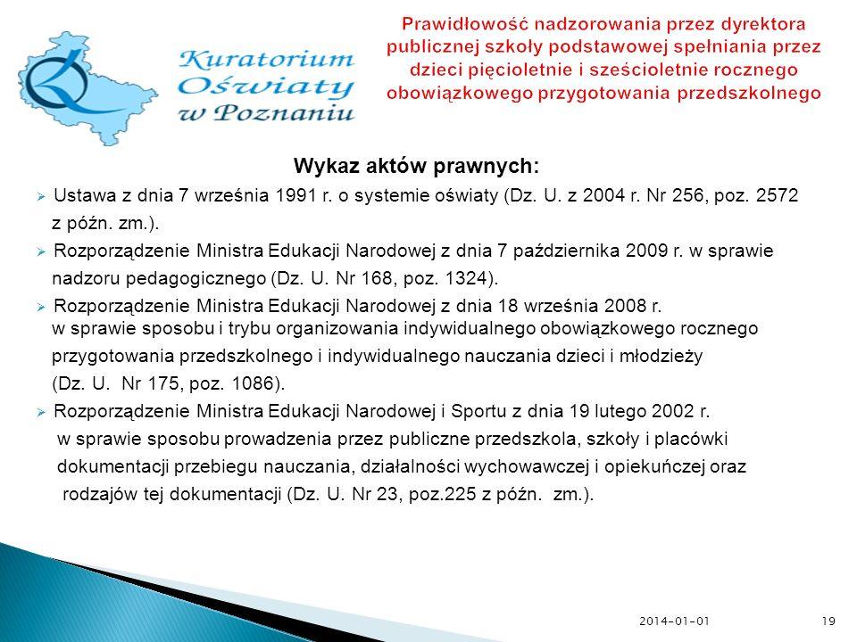Wykaz aktów prawnych: Ustawa z dnia 7 września 1991 r. o systemie oświaty (Dz. U. z 2004 r. Nr 256, poz. 2572 z późn. zm.). Rozporządzenie Ministra Ed