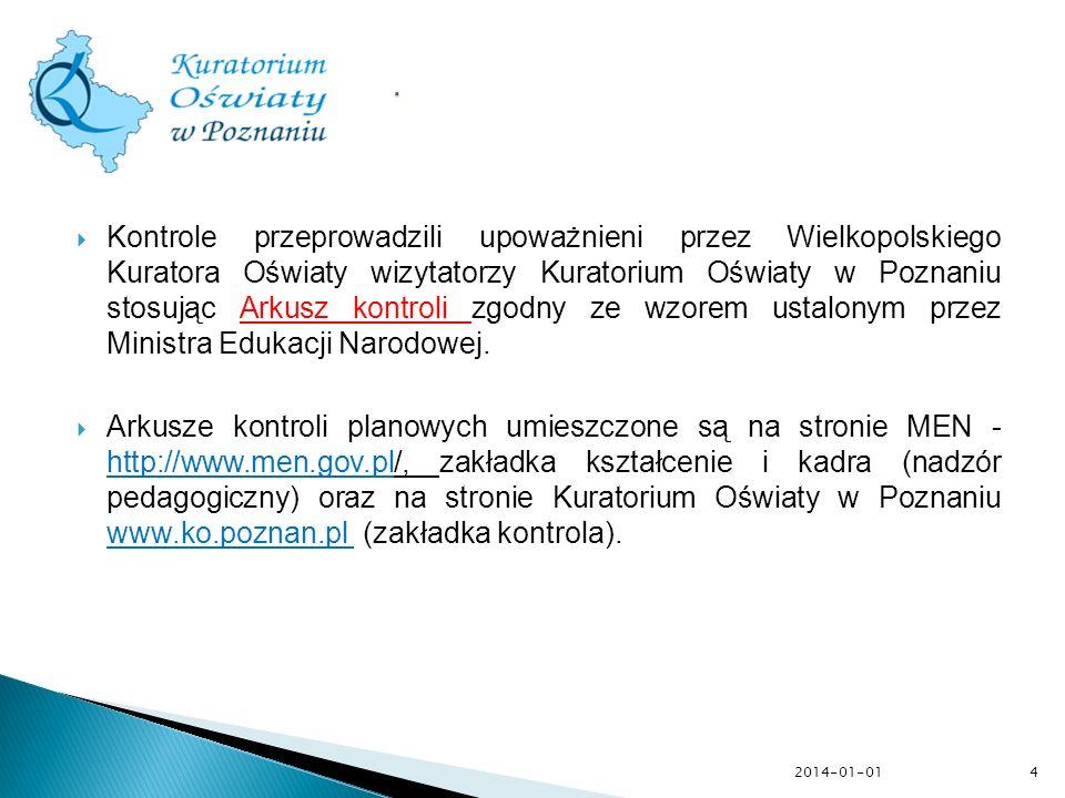 4 Kontrole przeprowadzili upoważnieni przez Wielkopolskiego Kuratora Oświaty wizytatorzy Kuratorium Oświaty w Poznaniu stosując Arkusz kontroli zgodny