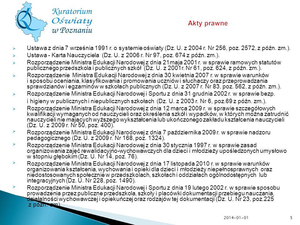 Ustawa z dnia 7 września 1991 r. o systemie oświaty (Dz. U. z 2004 r. Nr 256, poz. 2572, z późn. zm.). Ustawa - Karta Nauczyciela (Dz. U. z 2006 r. Nr