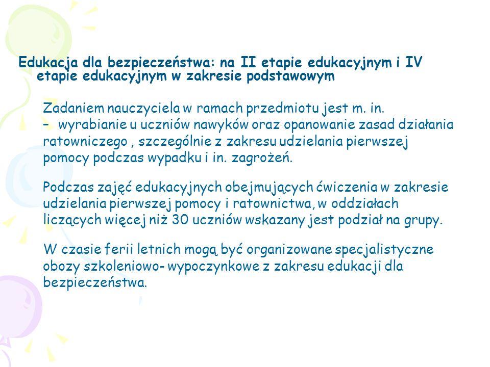 Edukacja dla bezpieczeństwa: na II etapie edukacyjnym i IV etapie edukacyjnym w zakresie podstawowym Zadaniem nauczyciela w ramach przedmiotu jest m.