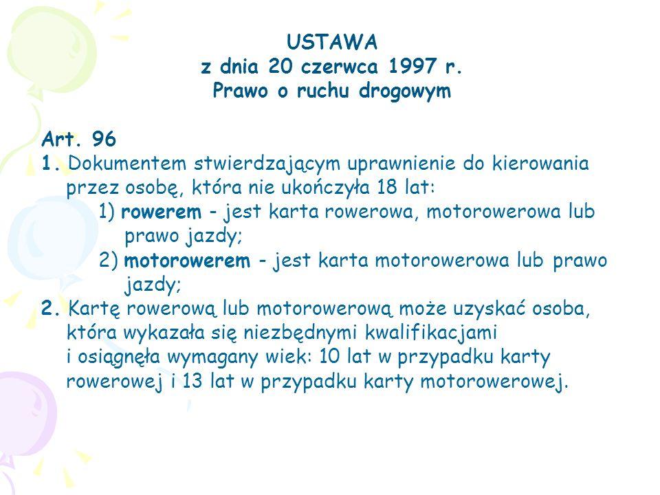 USTAWA z dnia 20 czerwca 1997 r. Prawo o ruchu drogowym Art. 96 1. Dokumentem stwierdzającym uprawnienie do kierowania przez osobę, która nie ukończył