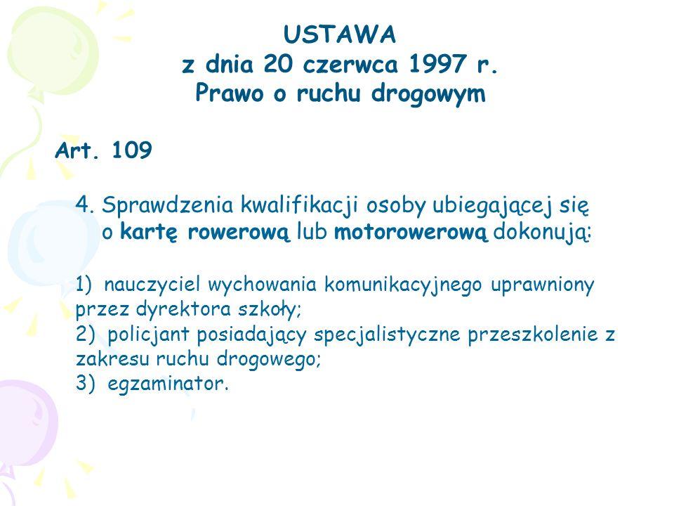 USTAWA z dnia 20 czerwca 1997 r. Prawo o ruchu drogowym Art. 109 4. Sprawdzenia kwalifikacji osoby ubiegającej się o kartę rowerową lub motorowerową d