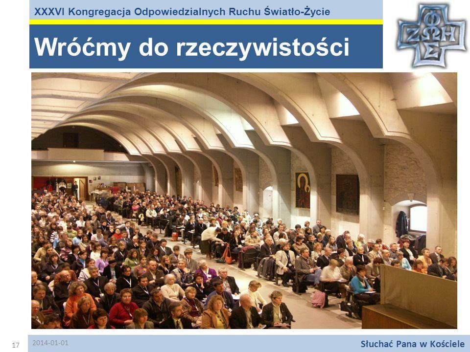 Wróćmy do rzeczywistości XXXVI Kongregacja Odpowiedzialnych Ruchu Światło-Życie Słuchać Pana w Kościele 17 2014-01-01