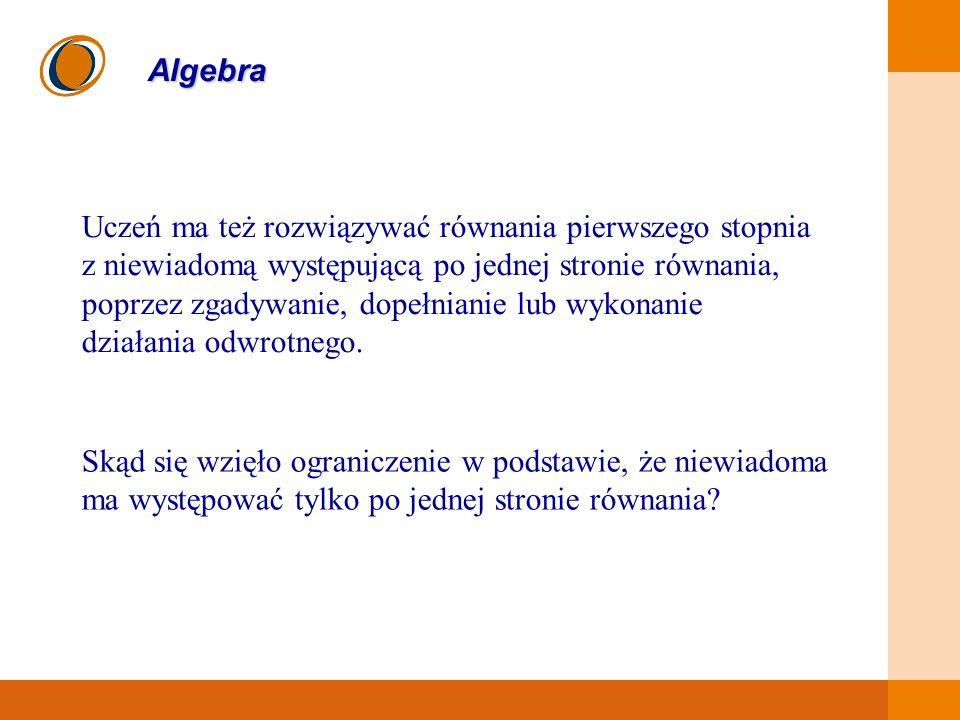 EDUKACJA SKUTECZNA, PRZYJAZNA I NOWOCZESNA Uczeń ma też rozwiązywać równania pierwszego stopnia z niewiadomą występującą po jednej stronie równania, p