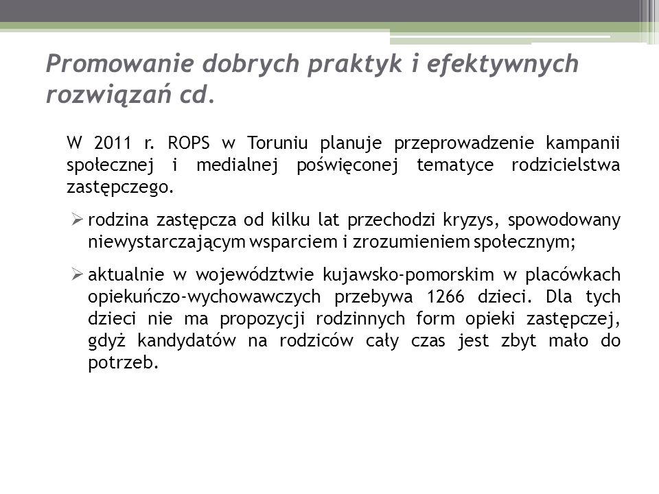 Promowanie dobrych praktyk i efektywnych rozwiązań cd. W 2011 r. ROPS w Toruniu planuje przeprowadzenie kampanii społecznej i medialnej poświęconej te