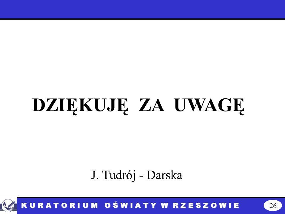 26 K U R A T O R I U M O Ś W I A T Y W R Z E S Z O W I E DZIĘKUJĘ ZA UWAGĘ J. Tudrój - Darska