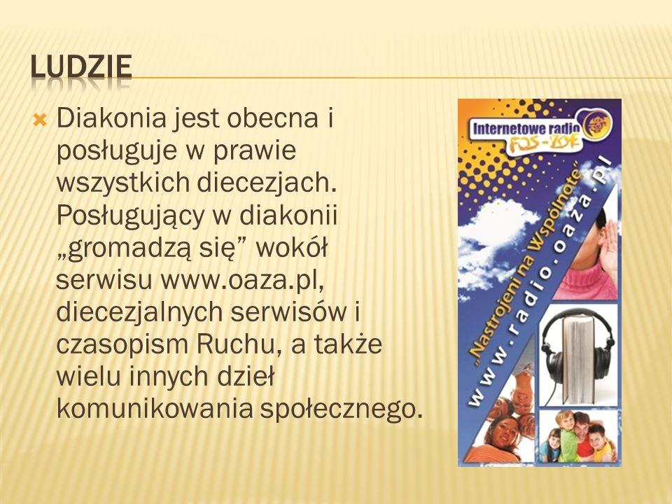 Diakonia jest obecna i posługuje w prawie wszystkich diecezjach. Posługujący w diakonii gromadzą się wokół serwisu www.oaza.pl, diecezjalnych serwisów