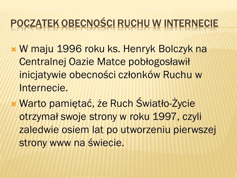 W maju 1996 roku ks. Henryk Bolczyk na Centralnej Oazie Matce pobłogosławił inicjatywie obecności członków Ruchu w Internecie. Warto pamiętać, że Ruch