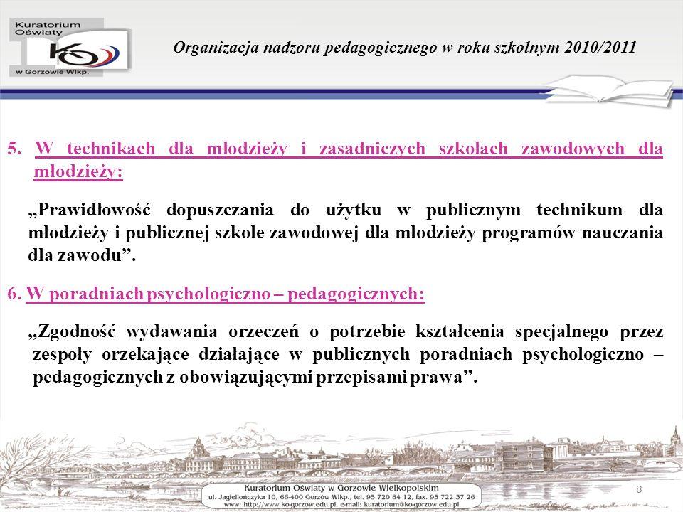 Organizacja nadzoru pedagogicznego w roku szkolnym 2010/2011 5. W technikach dla młodzieży i zasadniczych szkołach zawodowych dla młodzieży: Prawidłow