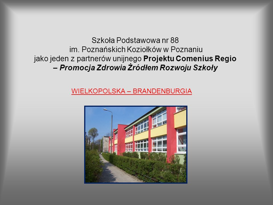 Szkoła Podstawowa nr 88 im. Poznańskich Koziołków w Poznaniu jako jeden z partnerów unijnego Projektu Comenius Regio – Promocja Zdrowia Żródłem Rozwoj