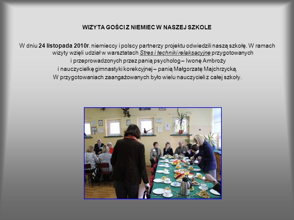 WIZYTA GOŚCI Z NIEMIEC W NASZEJ SZKOLE W dniu 24 listopada 2010r. niemieccy i polscy partnerzy projektu odwiedzili naszą szkołę. W ramach wizyty wzięl