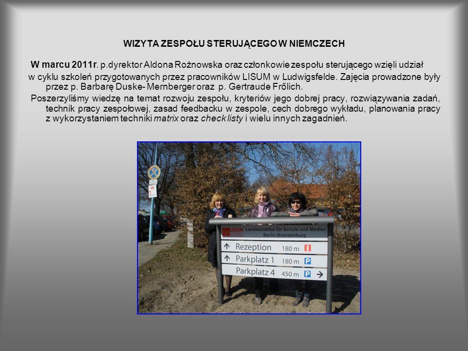 WIZYTA ZESPOŁU STERUJĄCEGO W NIEMCZECH W marcu 2011r. p.dyrektor Aldona Rożnowska oraz członkowie zespołu sterującego wzięli udział w cyklu szkoleń pr