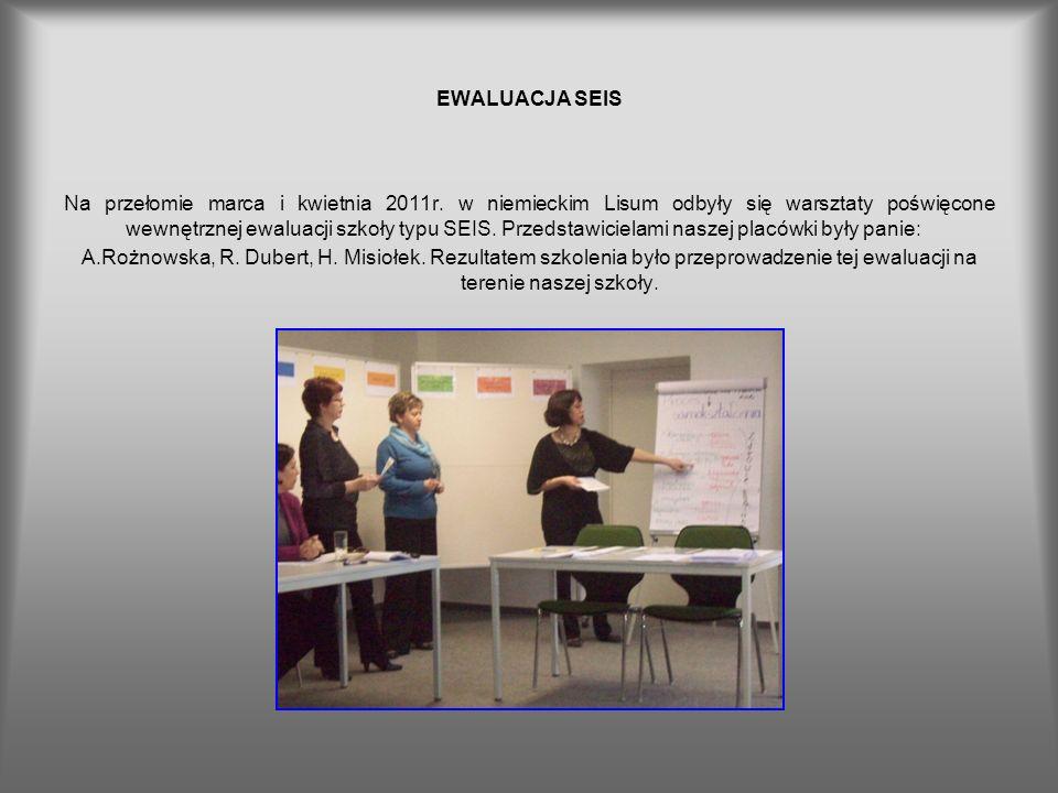 EWALUACJA SEIS Na przełomie marca i kwietnia 2011r. w niemieckim Lisum odbyły się warsztaty poświęcone wewnętrznej ewaluacji szkoły typu SEIS. Przedst