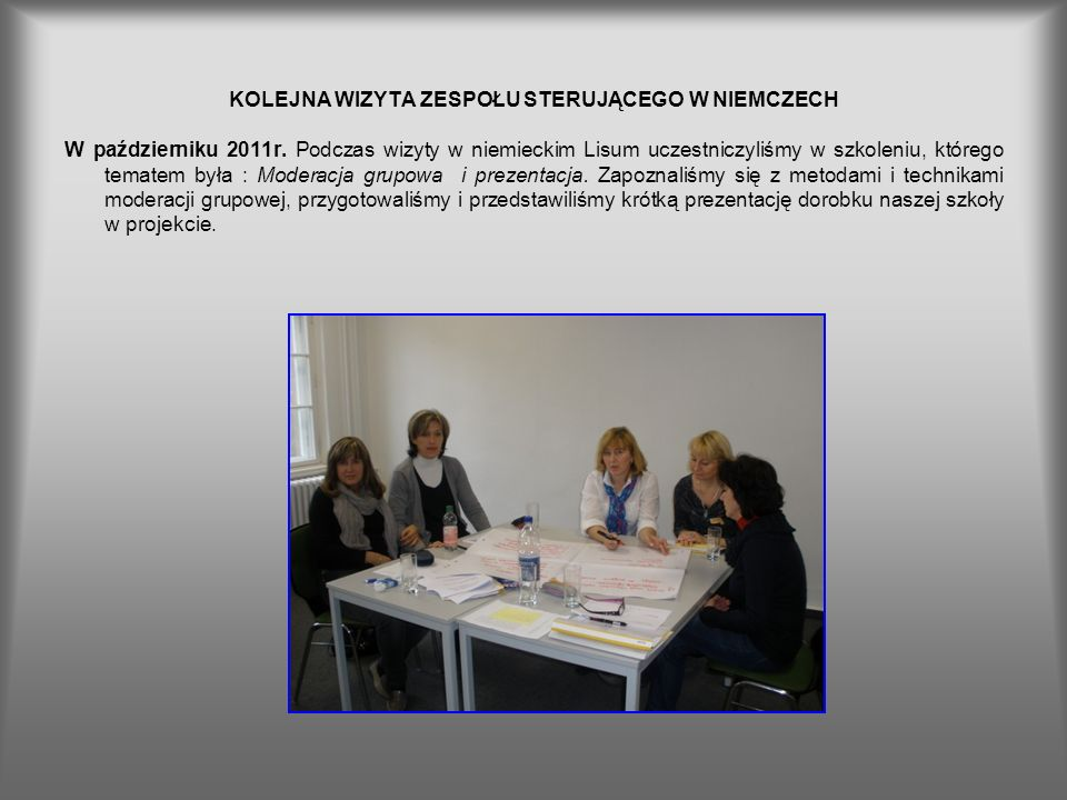 KOLEJNA WIZYTA ZESPOŁU STERUJĄCEGO W NIEMCZECH W październiku 2011r. Podczas wizyty w niemieckim Lisum uczestniczyliśmy w szkoleniu, którego tematem b