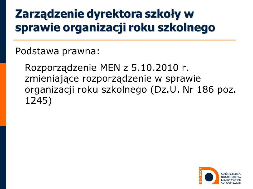 Zarządzenie dyrektora szkoły w sprawie organizacji roku szkolnego Podstawa prawna: Rozporządzenie MEN z 5.10.2010 r. zmieniające rozporządzenie w spra