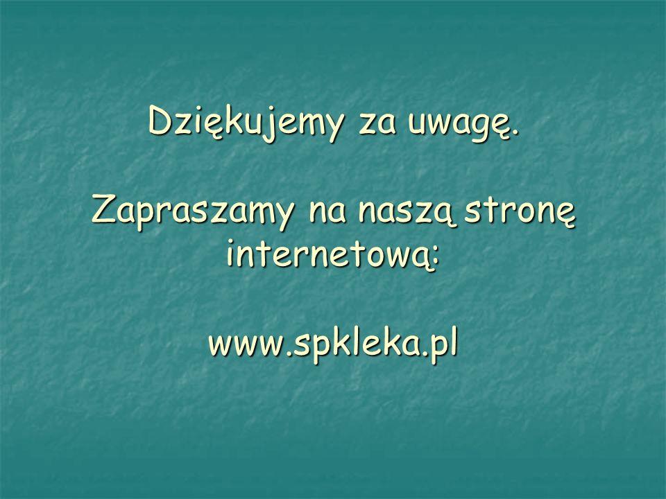 Dziękujemy za uwagę. Zapraszamy na naszą stronę internetową: www.spkleka.pl Dziękujemy za uwagę. Zapraszamy na naszą stronę internetową: www.spkleka.p