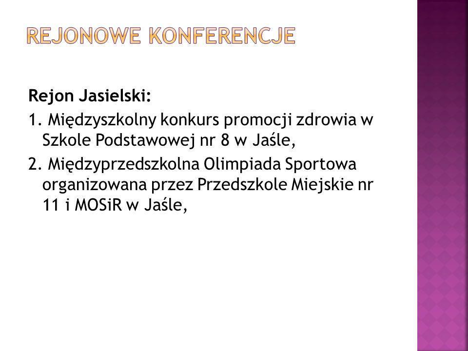 Rejon Jasielski: 1. Międzyszkolny konkurs promocji zdrowia w Szkole Podstawowej nr 8 w Jaśle, 2. Międzyprzedszkolna Olimpiada Sportowa organizowana pr