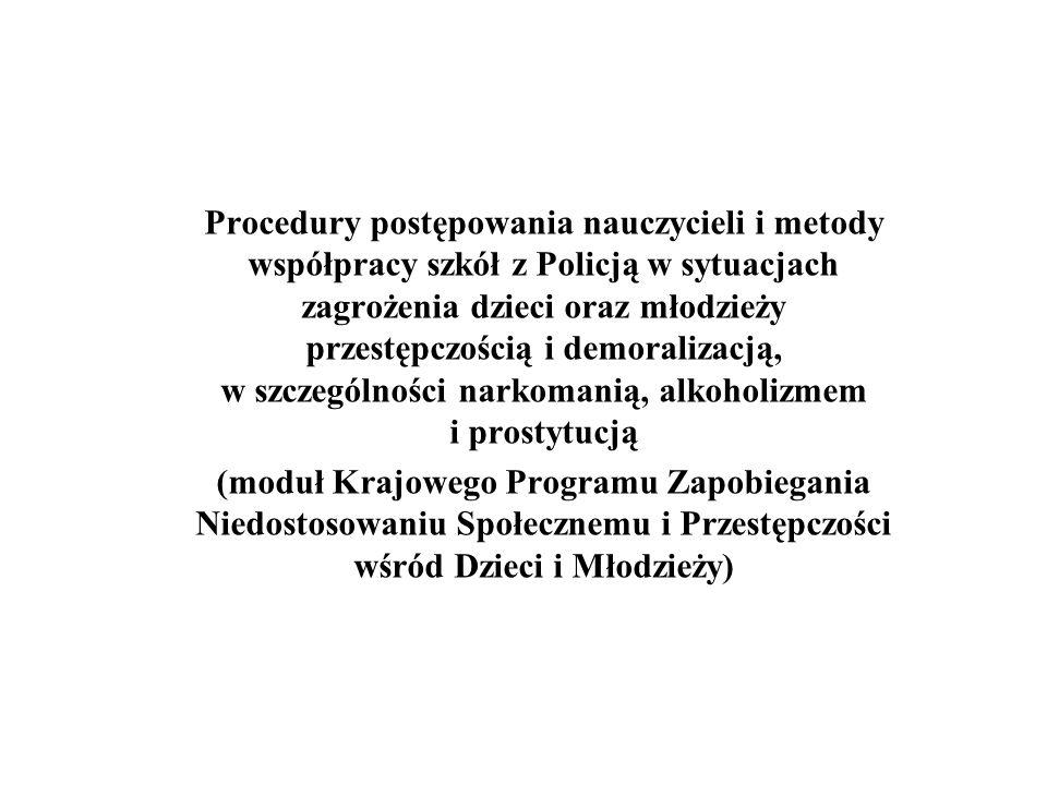Procedury postępowania nauczycieli i metody współpracy szkół z Policją w sytuacjach zagrożenia dzieci oraz młodzieży przestępczością i demoralizacją,