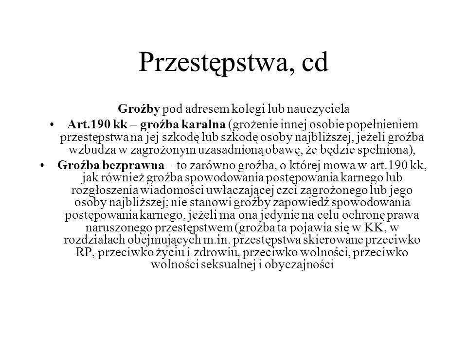 Przestępstwa, cd Groźby pod adresem kolegi lub nauczyciela Art.190 kk – groźba karalna (grożenie innej osobie popełnieniem przestępstwa na jej szkodę