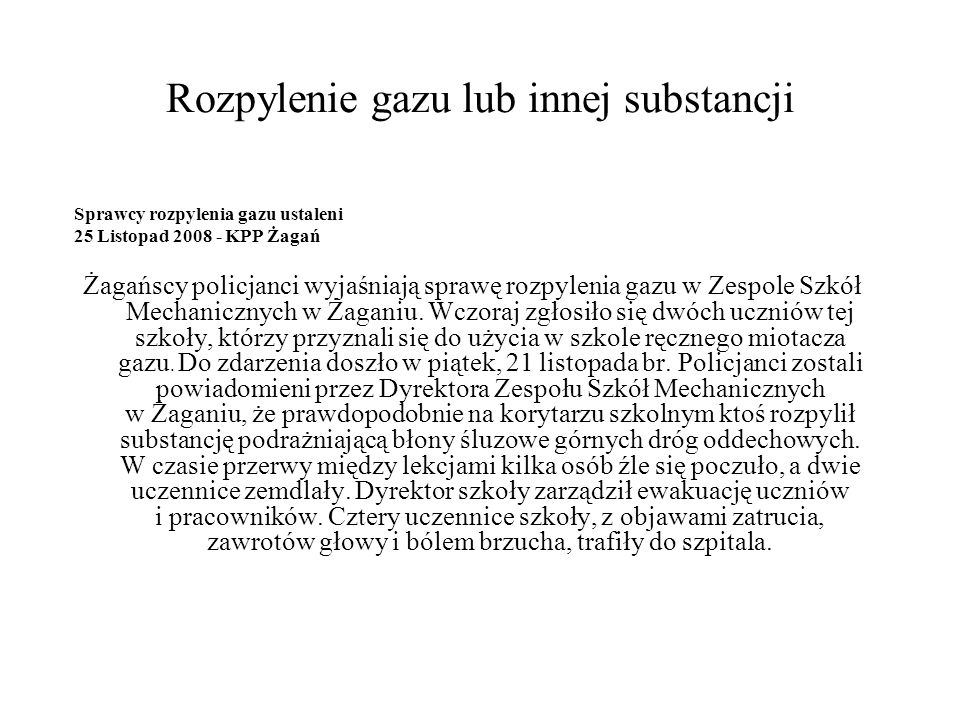 Rozpylenie gazu lub innej substancji Sprawcy rozpylenia gazu ustaleni 25 Listopad 2008 - KPP Żagań Żagańscy policjanci wyjaśniają sprawę rozpylenia ga