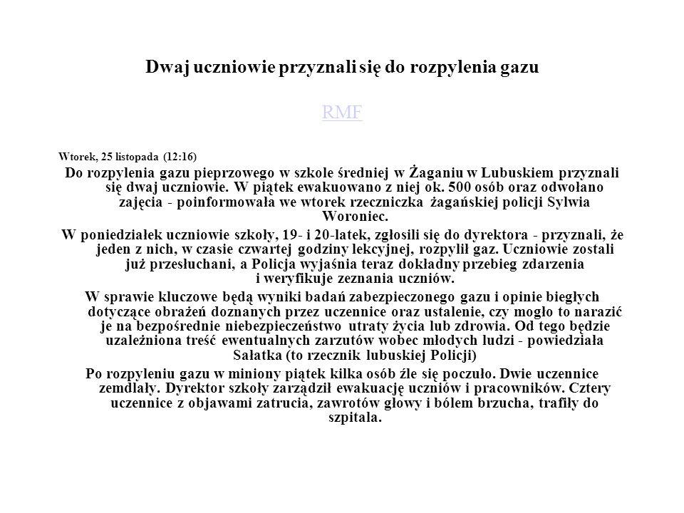 Dwaj uczniowie przyznali się do rozpylenia gazu RMF RMF Wtorek, 25 listopada (12:16) Do rozpylenia gazu pieprzowego w szkole średniej w Żaganiu w Lubu