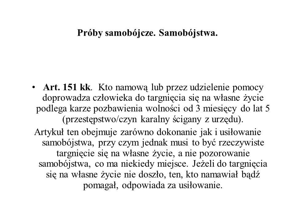Próby samobójcze. Samobójstwa. Art. 151 kk. Kto namową lub przez udzielenie pomocy doprowadza człowieka do targnięcia się na własne życie podlega karz