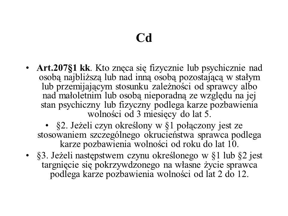 Cd Art.207§1 kk. Kto znęca się fizycznie lub psychicznie nad osobą najbliższą lub nad inną osobą pozostającą w stałym lub przemijającym stosunku zależ