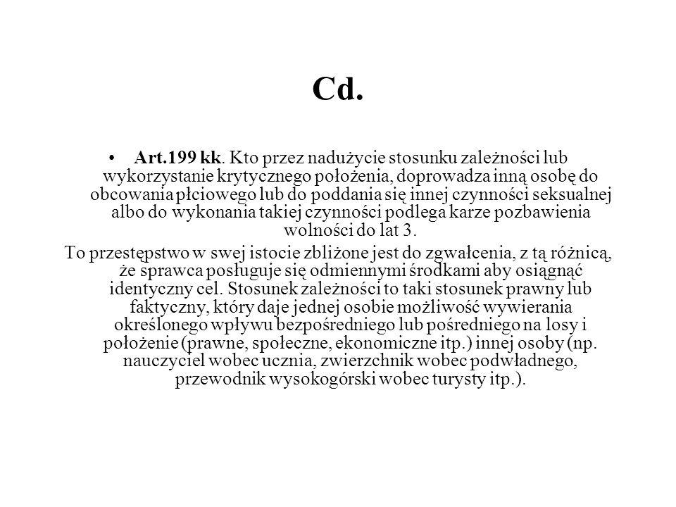 Cd. Art.199 kk. Kto przez nadużycie stosunku zależności lub wykorzystanie krytycznego położenia, doprowadza inną osobę do obcowania płciowego lub do p