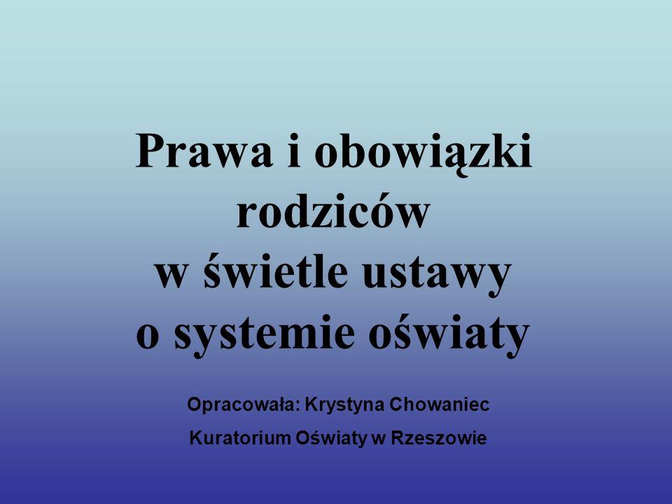 Prawa i obowiązki rodziców w świetle ustawy o systemie oświaty Opracowała: Krystyna Chowaniec Kuratorium Oświaty w Rzeszowie