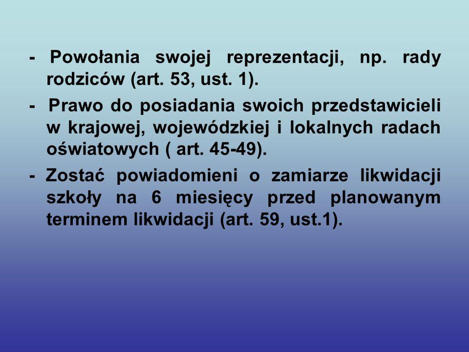 - Powołania swojej reprezentacji, np. rady rodziców (art. 53, ust. 1). - Prawo do posiadania swoich przedstawicieli w krajowej, wojewódzkiej i lokalny