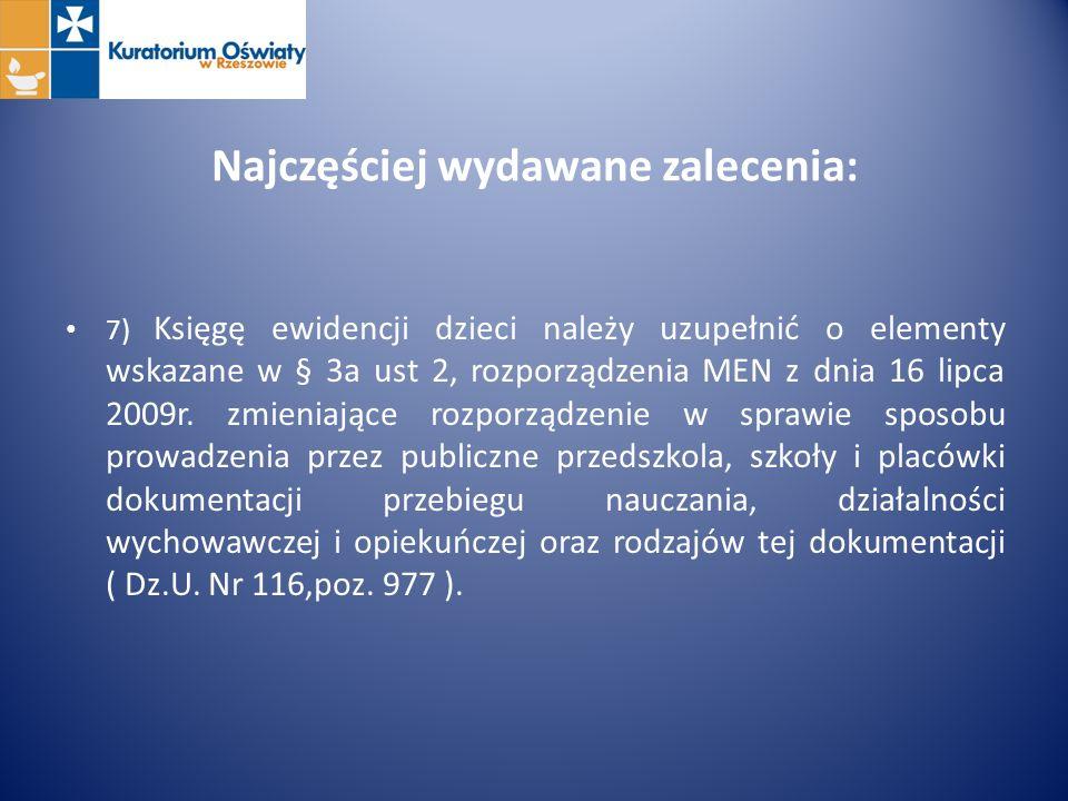 Najczęściej wydawane zalecenia: 7) Księgę ewidencji dzieci należy uzupełnić o elementy wskazane w § 3a ust 2, rozporządzenia MEN z dnia 16 lipca 2009r
