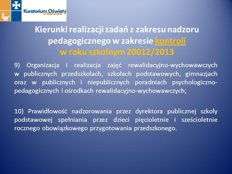 Kierunki realizacji zadań z zakresu nadzoru pedagogicznego w zakresie kontroli w roku szkolnym 20012/2013 9) Organizacja i realizacja zajęć rewalidacy