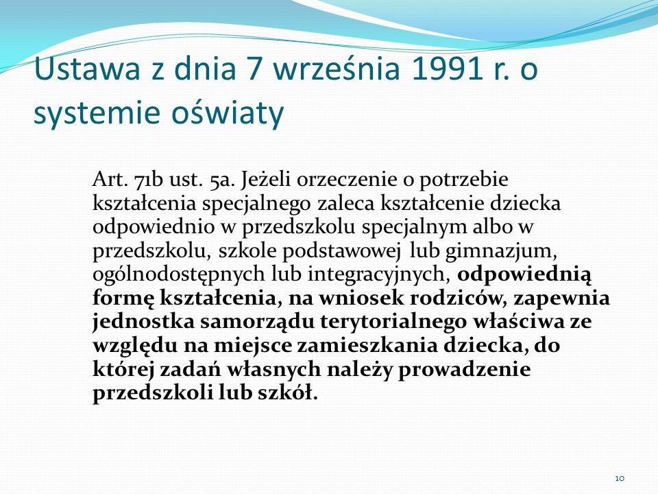 Ustawa z dnia 7 września 1991 r. o systemie oświaty Art. 71b ust. 5a. Jeżeli orzeczenie o potrzebie kształcenia specjalnego zaleca kształcenie dziecka