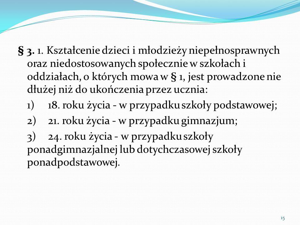 § 3. 1. Kształcenie dzieci i młodzieży niepełnosprawnych oraz niedostosowanych społecznie w szkołach i oddziałach, o których mowa w § 1, jest prowadzo
