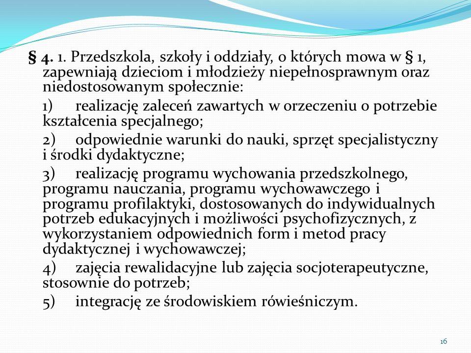 § 4. 1. Przedszkola, szkoły i oddziały, o których mowa w § 1, zapewniają dzieciom i młodzieży niepełnosprawnym oraz niedostosowanym społecznie: 1)real