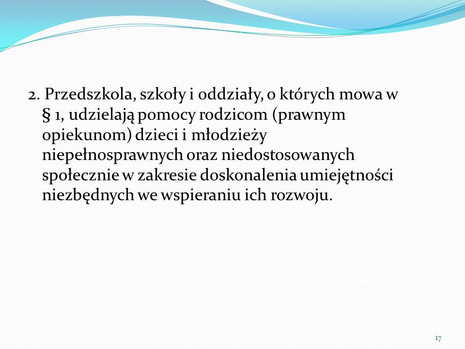 2. Przedszkola, szkoły i oddziały, o których mowa w § 1, udzielają pomocy rodzicom (prawnym opiekunom) dzieci i młodzieży niepełnosprawnych oraz niedo