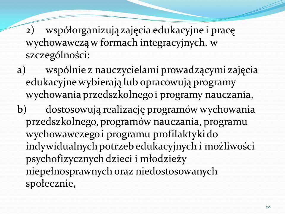 2)współorganizują zajęcia edukacyjne i pracę wychowawczą w formach integracyjnych, w szczególności: a)wspólnie z nauczycielami prowadzącymi zajęcia ed
